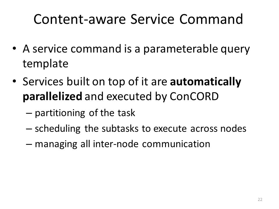 A service command is a parameterable query template Services built on top of it are automatically parallelized and executed by ConCORD – partitioning