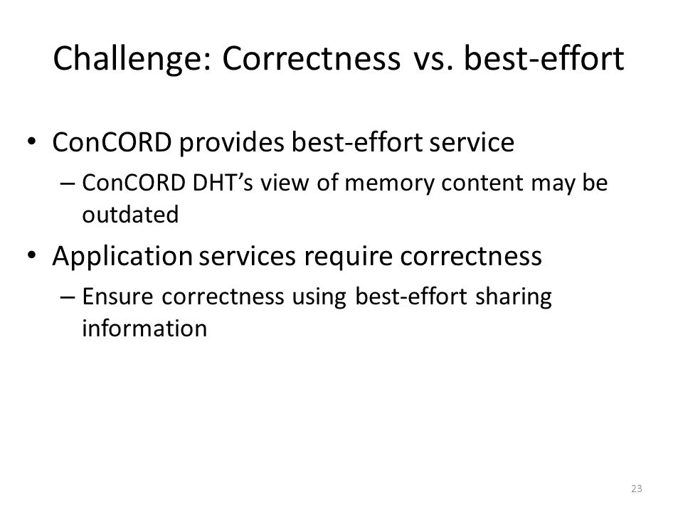 ConCORD provides best-effort service – ConCORD DHT's view of memory content may be outdated Application services require correctness – Ensure correctn