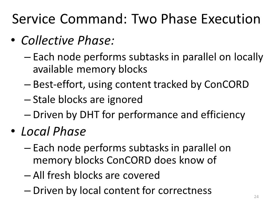 Collective Phase: – Each node performs subtasks in parallel on locally available memory blocks – Best-effort, using content tracked by ConCORD – Stale