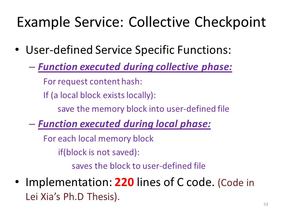 User-defined Service Specific Functions: – Function executed during collective phase: For request content hash: If (a local block exists locally): sav