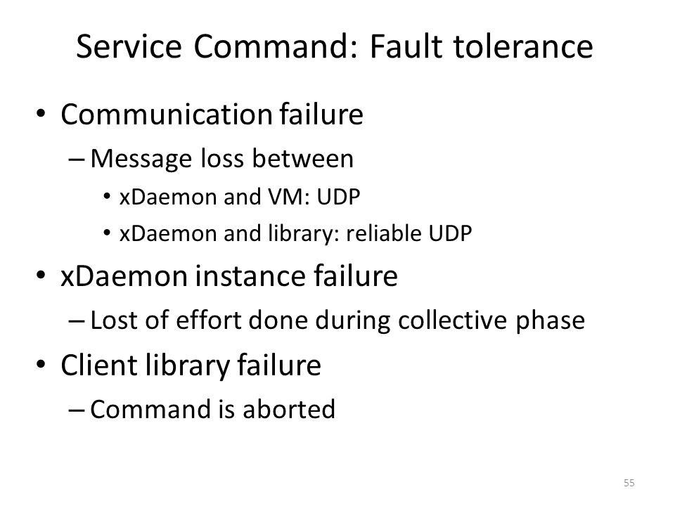Communication failure – Message loss between xDaemon and VM: UDP xDaemon and library: reliable UDP xDaemon instance failure – Lost of effort done duri