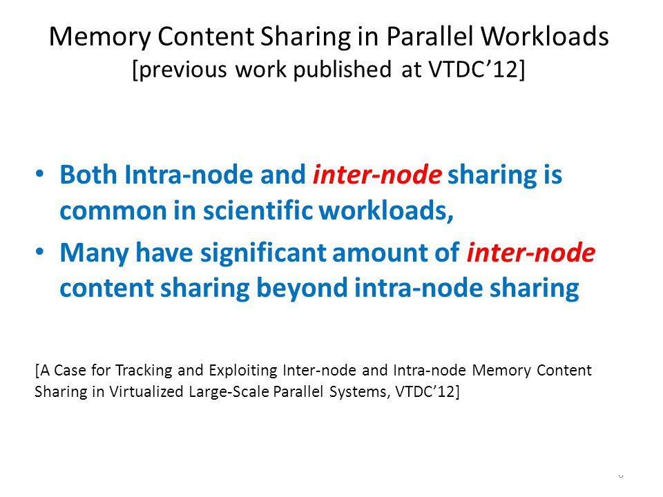 Memory Content Sharing in Parallel Workloads [previous work published at VTDC'12] 6 Both Intra-node and inter-node sharing is common in scientific wor