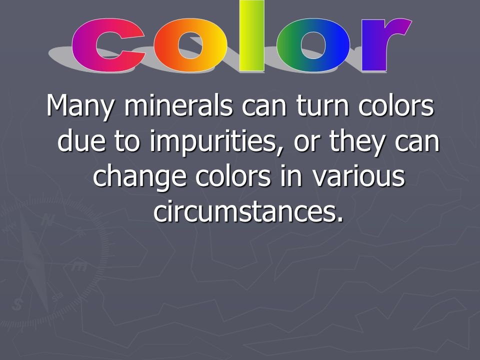 Many minerals have a similar color.