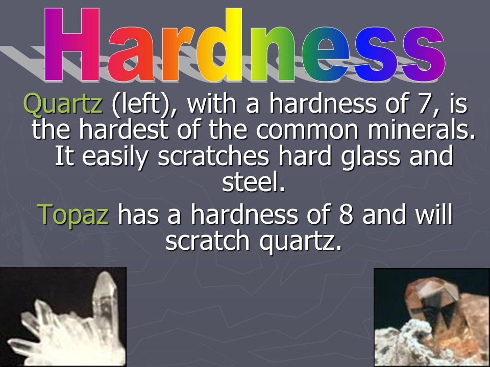 Apatite (left) has a hardness of 5 and can be scratched by a steel knife blade. Feldspar has a hardness of 6 and it will scratch a window glass.