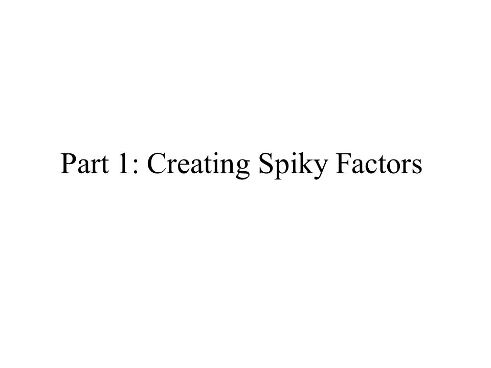 Part 1: Creating Spiky Factors