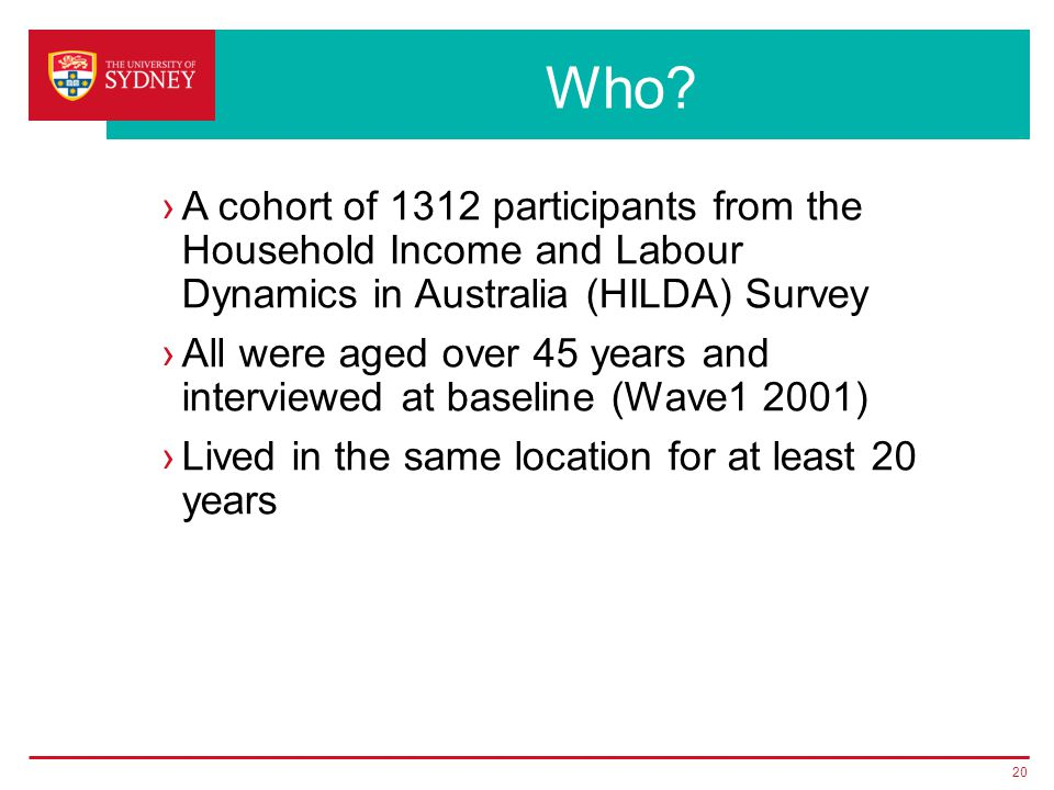 Who? ›A cohort of 1312 participants from the Household Income and Labour Dynamics in Australia (HILDA) Survey ›All were aged over 45 years and intervi