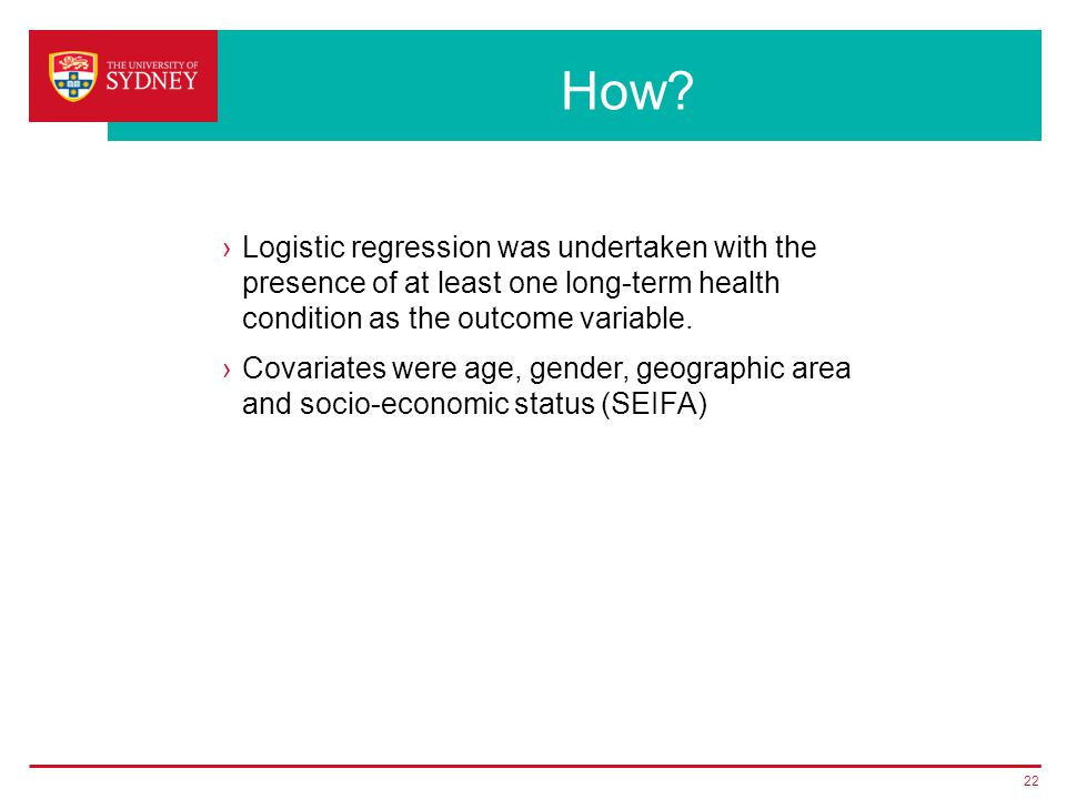 How? ›Logistic regression was undertaken with the presence of at least one long-term health condition as the outcome variable. ›Covariates were age, g