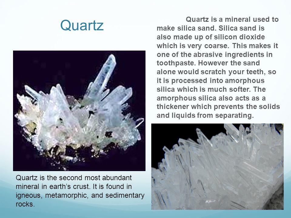 Quartz Quartz is a mineral used to make silica sand.