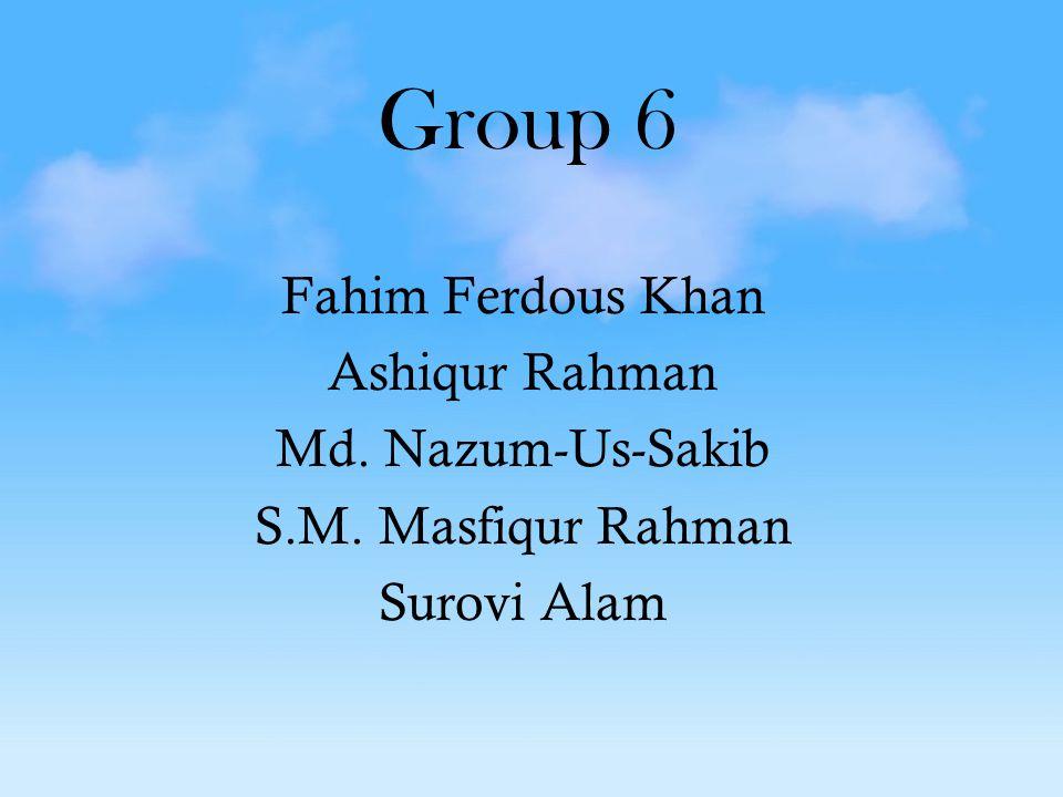 Fahim Ferdous Khan Ashiqur Rahman Md. Nazum-Us-Sakib S.M. Masfiqur Rahman Surovi Alam Group 6