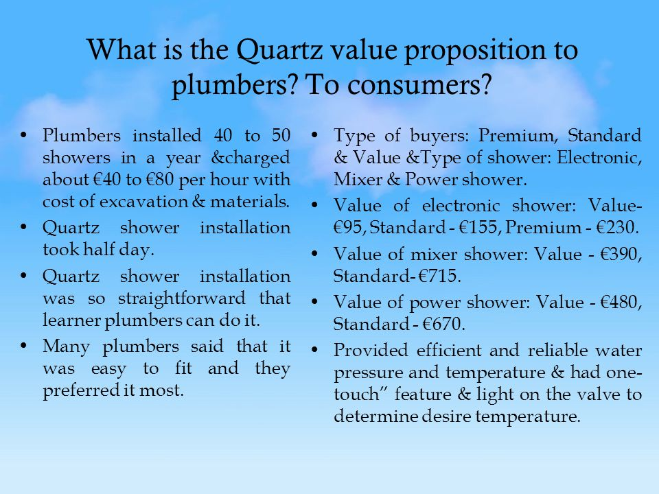 What is the Quartz value proposition to plumbers. To consumers.