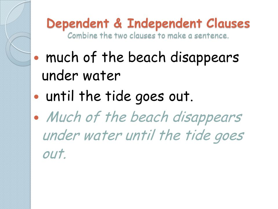 Dependent & Independent Clauses Combine the two clauses to make a sentence.