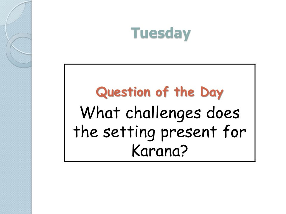 Tuesday Question of the Day What challenges does the setting present for Karana?