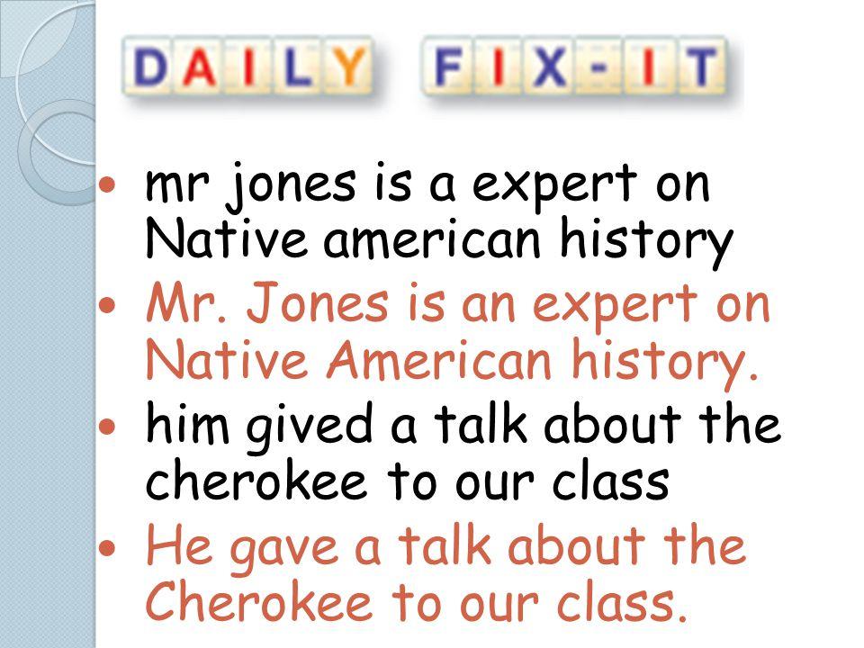 mr jones is a expert on Native american history Mr.