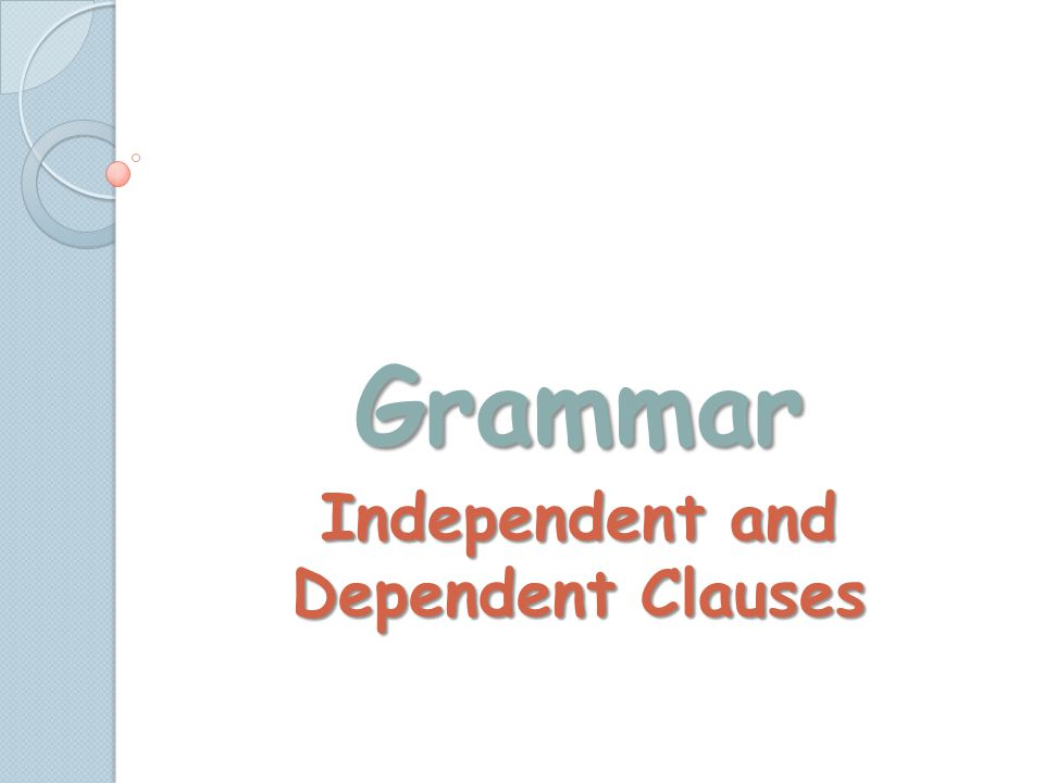 Grammar Independent and Dependent Clauses