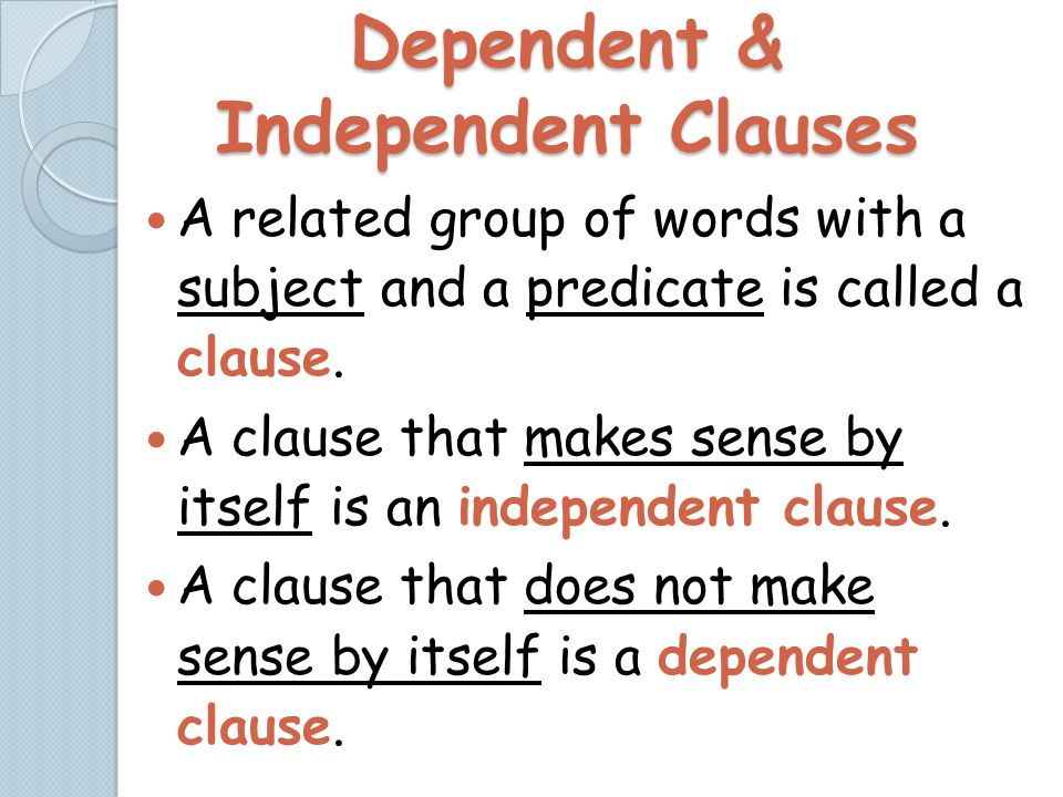 Dependent & Independent Clauses A related group of words with a subject and a predicate is called a clause.