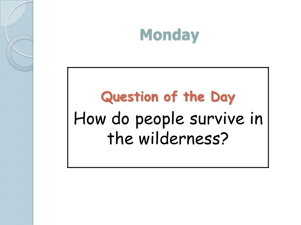 Monday Question of the Day How do people survive in the wilderness?