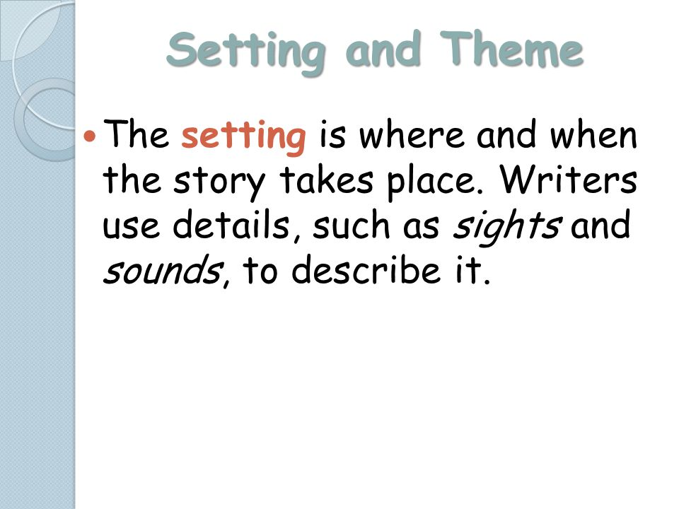 Setting and Theme The setting is where and when the story takes place.