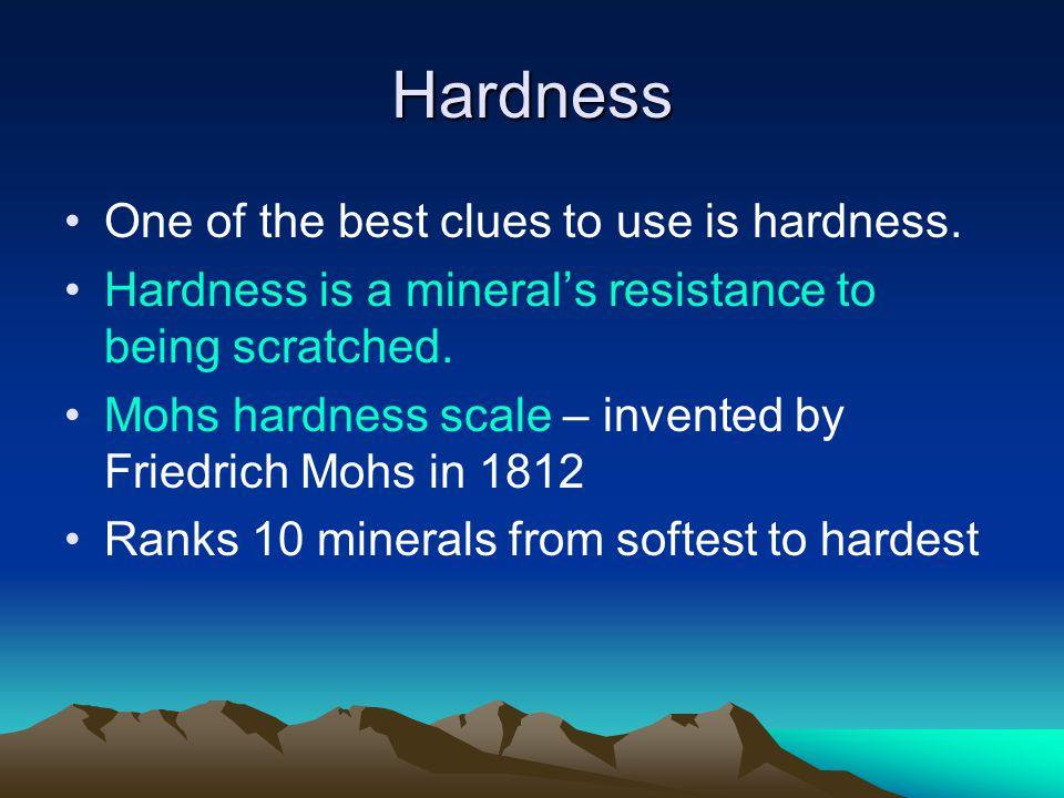 Hardness One of the best clues to use is hardness.