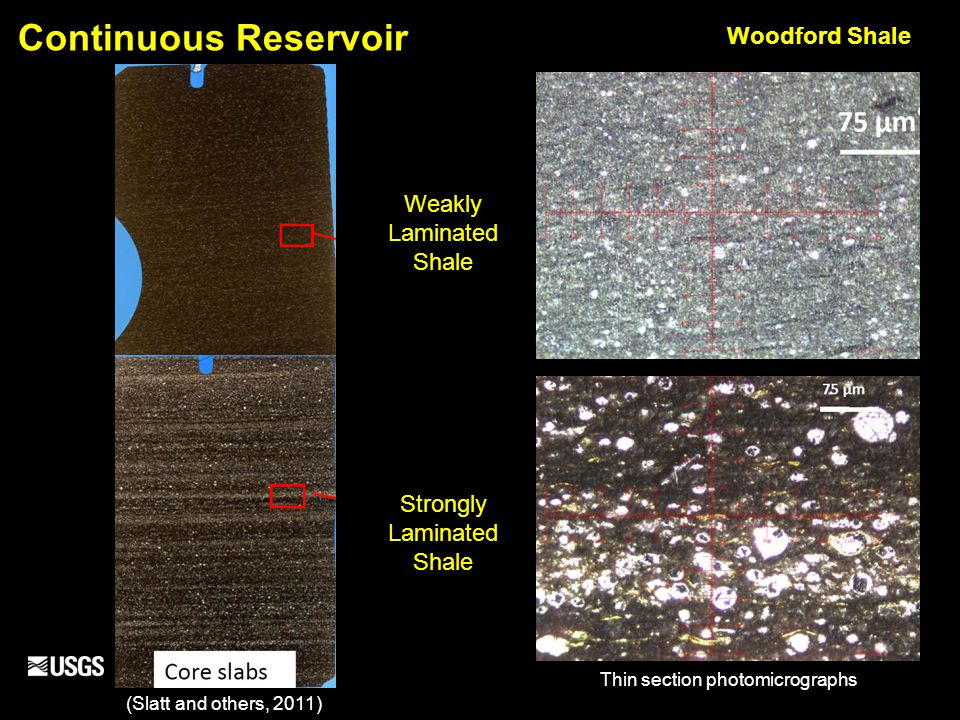 Continuous Reservoir Weakly Laminated Shale Strongly Laminated Shale (Slatt and others, 2011) Thin section photomicrographs Woodford Shale
