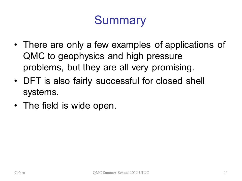 Summary There are only a few examples of applications of QMC to geophysics and high pressure problems, but they are all very promising.