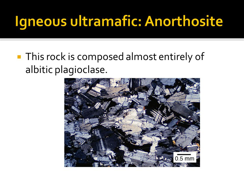  This rock is composed almost entirely of albitic plagioclase.