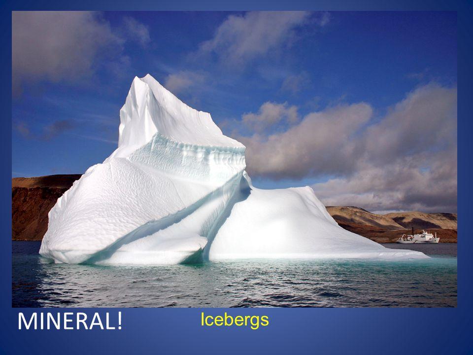 Icebergs MINERAL!