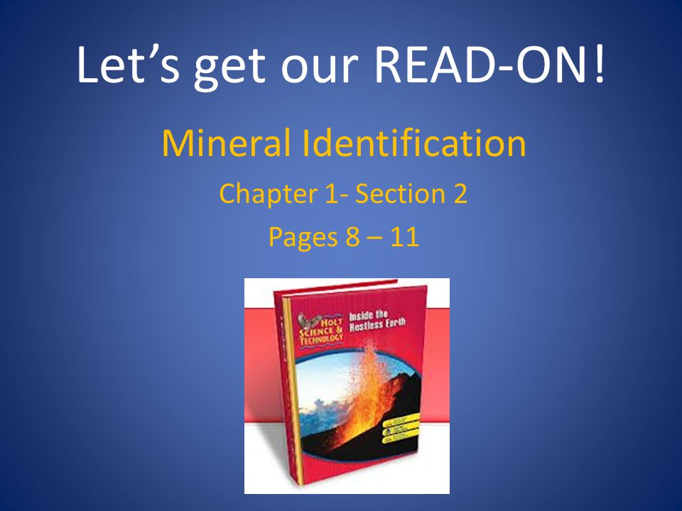 Let's get our READ-ON! Mineral Identification Chapter 1- Section 2 Pages 8 – 11