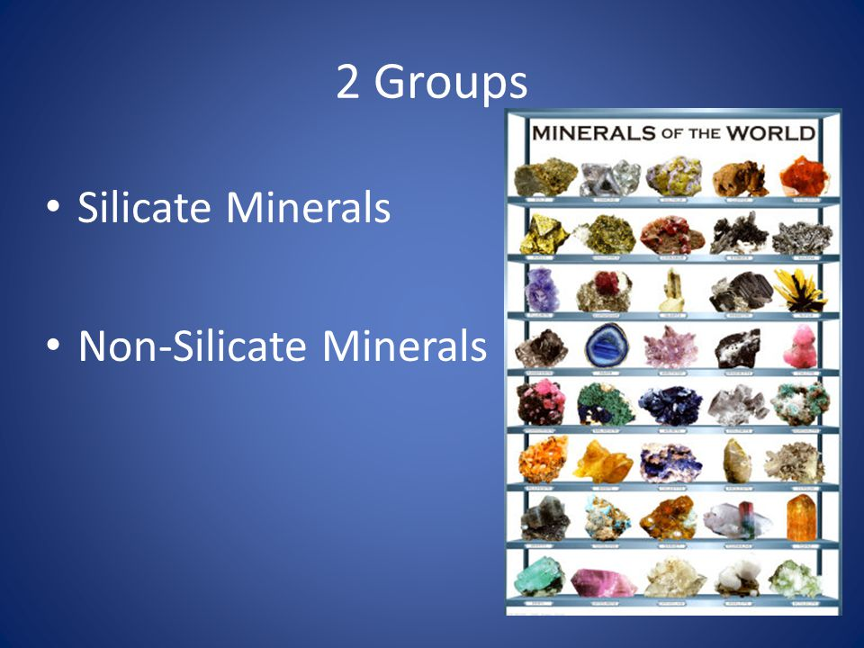 2 Groups Silicate Minerals Non-Silicate Minerals