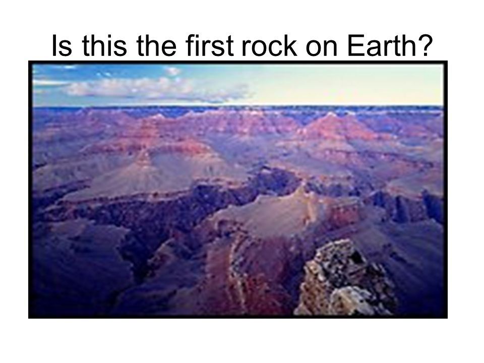 Is this the first rock on Earth?