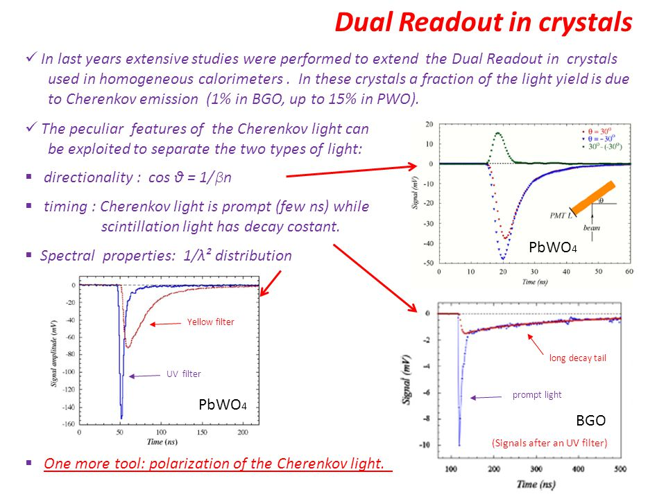 Dual Readout in crystals In last years extensive studies were performed to extend the Dual Readout in crystals used in homogeneous calorimeters.