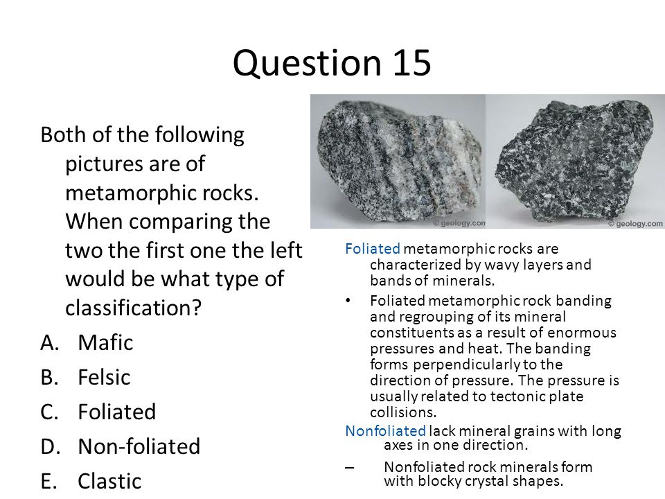 Question 15 Both of the following pictures are of metamorphic rocks.