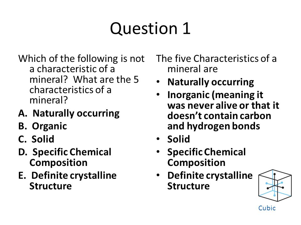 Question 1 Which of the following is not a characteristic of a mineral.
