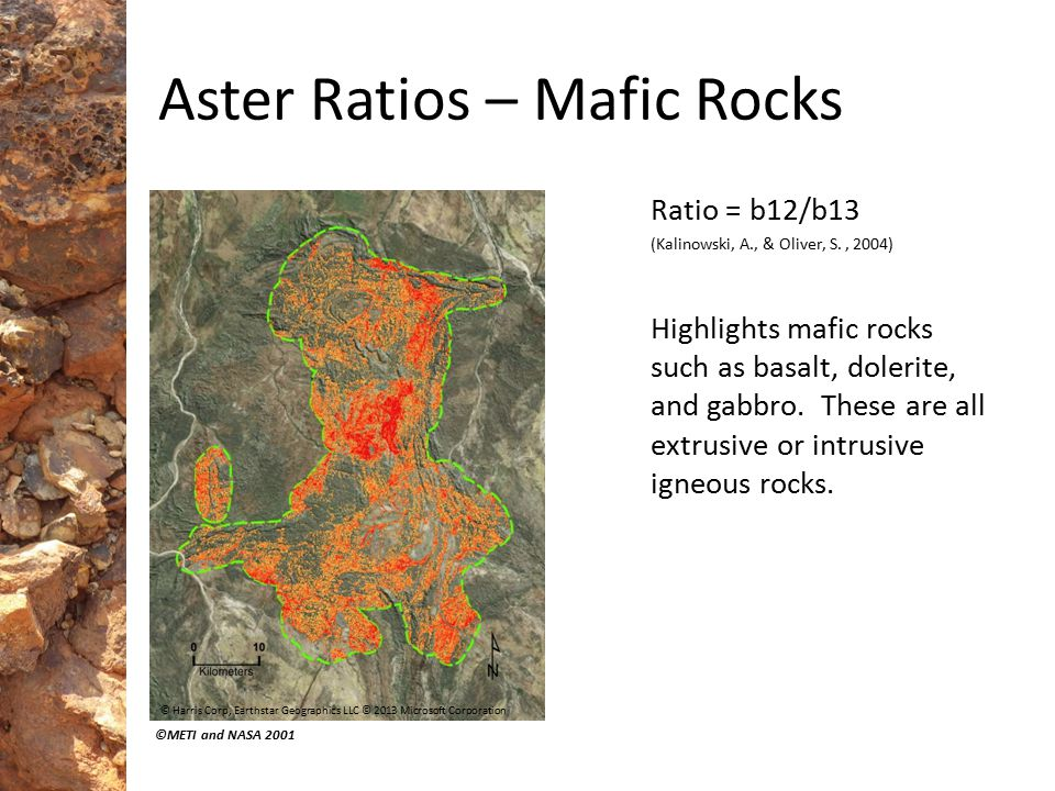 Aster Ratios – Mafic Rocks Ratio = b12/b13 (Kalinowski, A., & Oliver, S., 2004) Highlights mafic rocks such as basalt, dolerite, and gabbro. These are