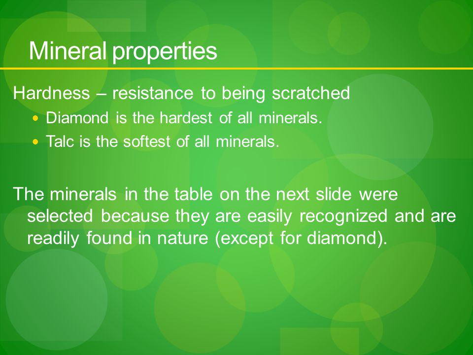 Mineral properties Hardness – resistance to being scratched Diamond is the hardest of all minerals.