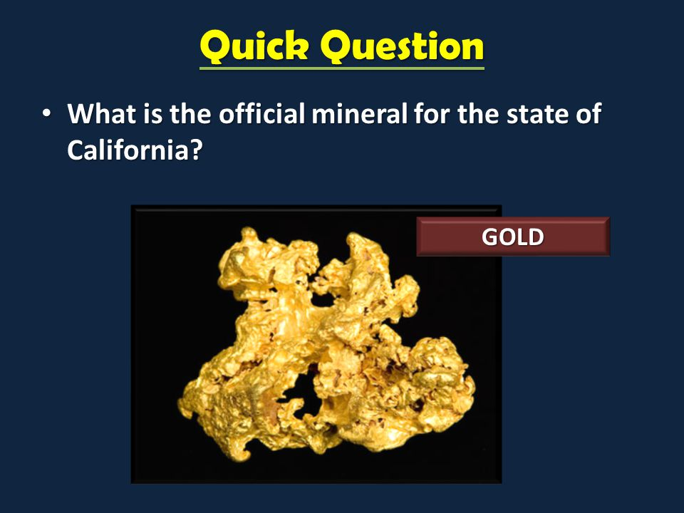 Quick Question What is the official mineral for the state of California? What is the official mineral for the state of California? GOLD