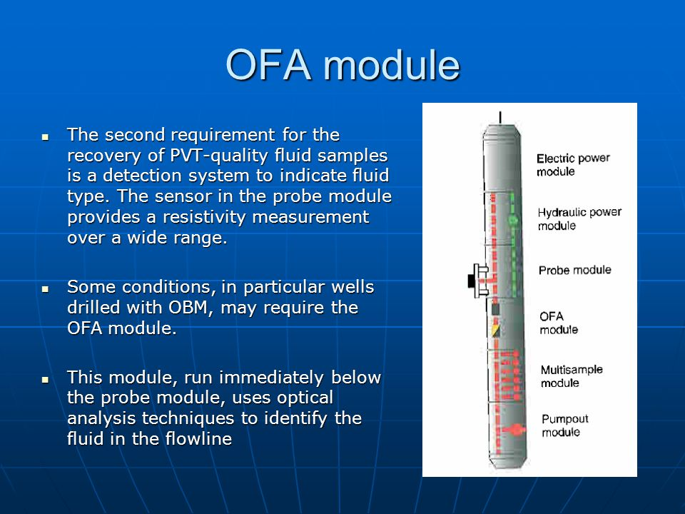 OFA module The second requirement for the recovery of PVT-quality fluid samples is a detection system to indicate fluid type. The sensor in the probe