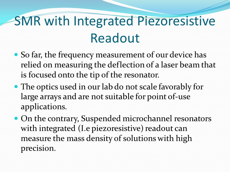 SMR with Integrated Piezoresistive Readout So far, the frequency measurement of our device has relied on measuring the deflection of a laser beam that is focused onto the tip of the resonator.