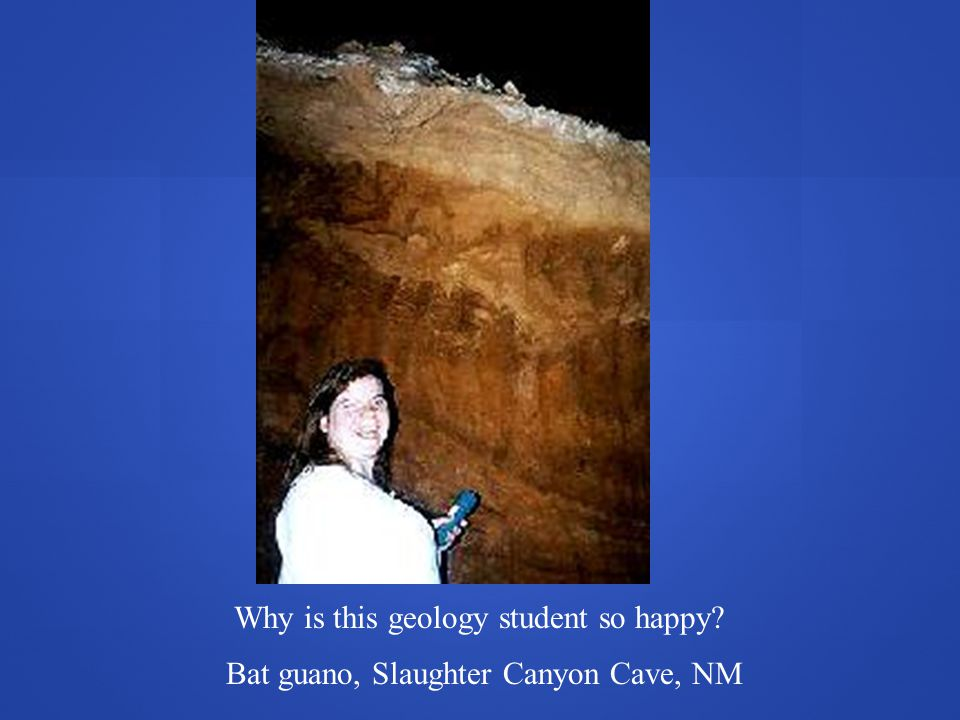 Bat guano, Slaughter Canyon Cave, NM Why is this geology student so happy