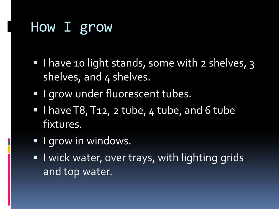How I grow  I have 10 light stands, some with 2 shelves, 3 shelves, and 4 shelves.