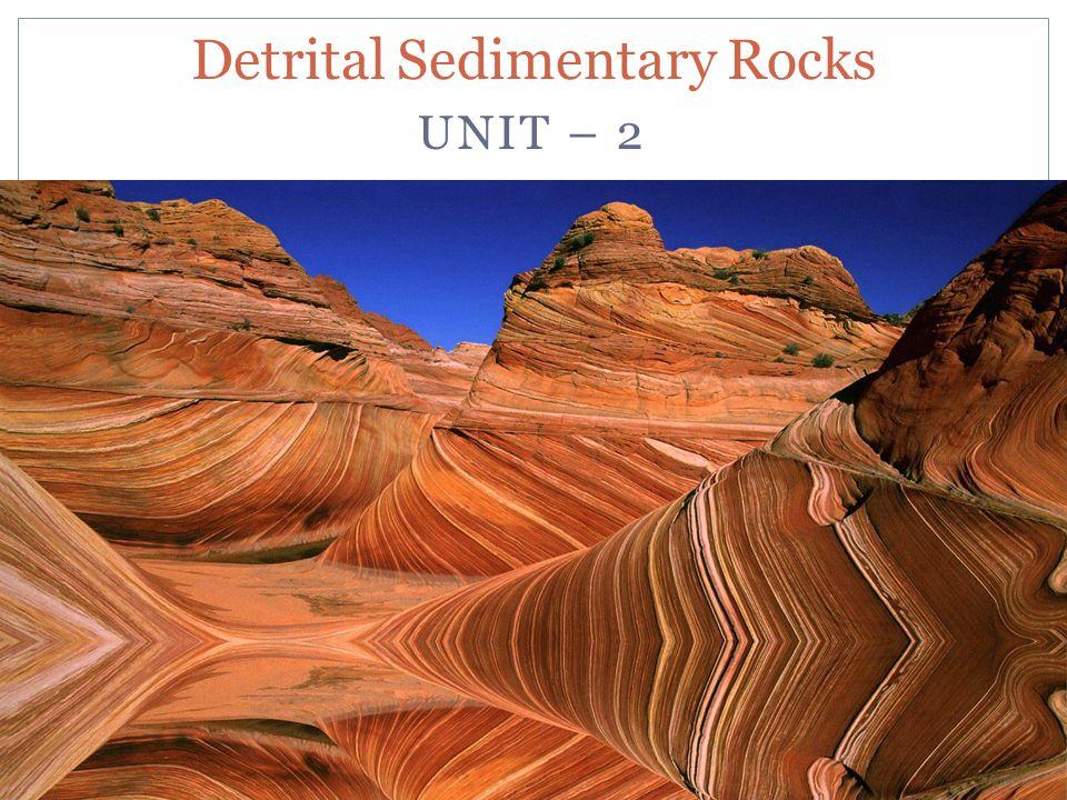 UNIT – 2 Detrital Sedimentary Rocks
