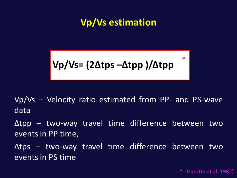 Vp/Vs estimation Vp/Vs – Velocity ratio estimated from PP- and PS-wave data Δtpp – two-way travel time difference between two events in PP time, Δtps
