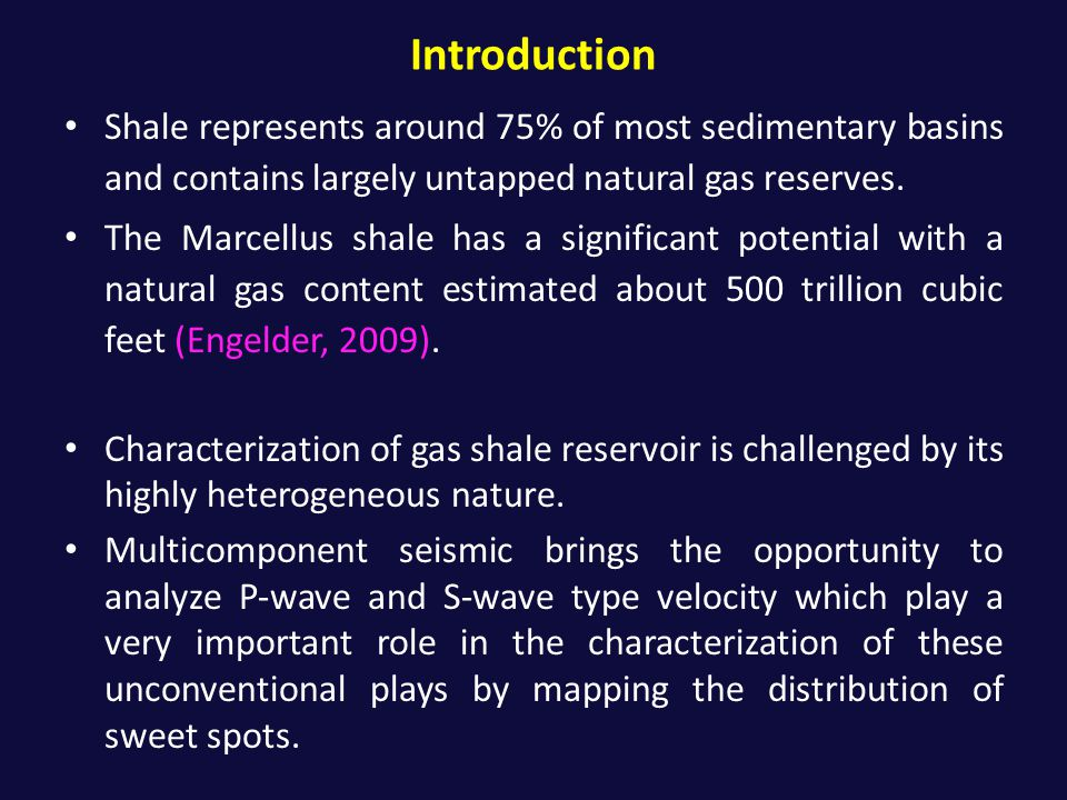 Introduction Shale represents around 75% of most sedimentary basins and contains largely untapped natural gas reserves. The Marcellus shale has a sign