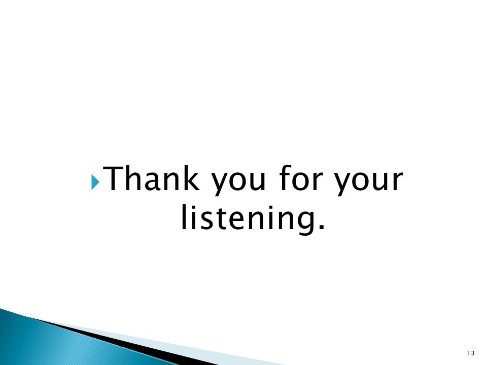  Thank you for your listening. 13