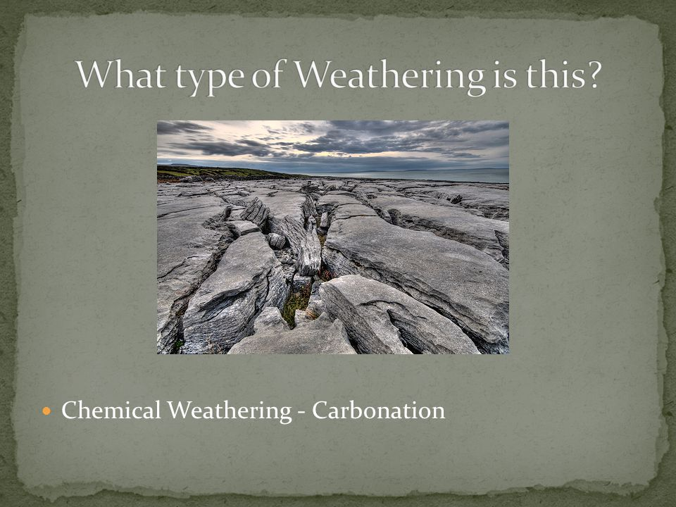 Chemical Weathering - Carbonation
