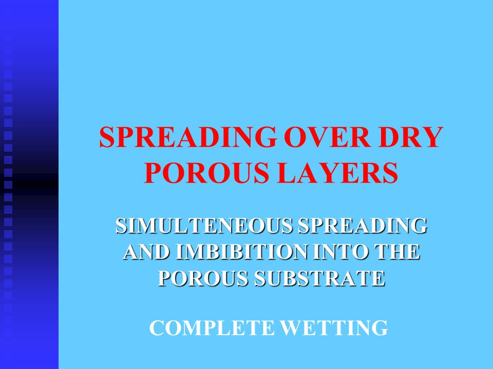 SPREADING OVER DRY POROUS LAYERS SIMULTENEOUS SPREADING AND IMBIBITION INTO THE POROUS SUBSTRATE COMPLETE WETTING