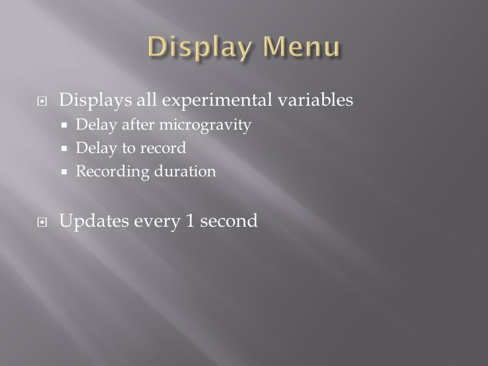  Displays all experimental variables  Delay after microgravity  Delay to record  Recording duration  Updates every 1 second