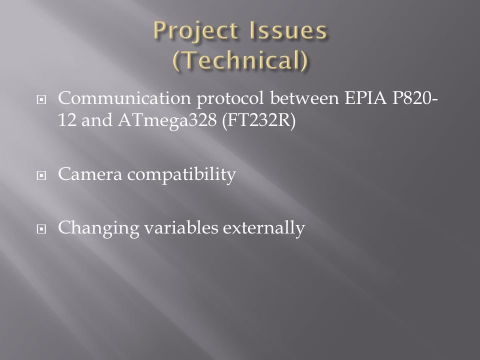  Communication protocol between EPIA P820- 12 and ATmega328 (FT232R)  Camera compatibility  Changing variables externally