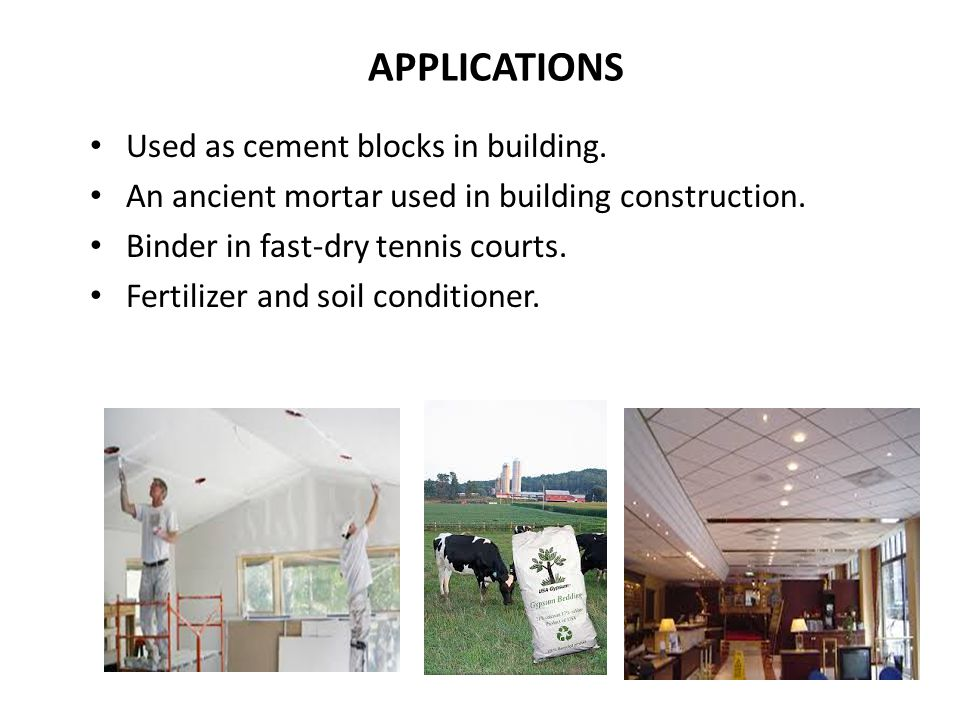 APPLICATIONS Used as cement blocks in building. An ancient mortar used in building construction. Binder in fast-dry tennis courts. Fertilizer and soil