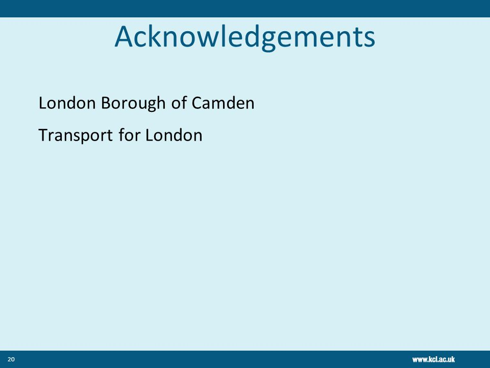 Acknowledgements London Borough of Camden Transport for London 20