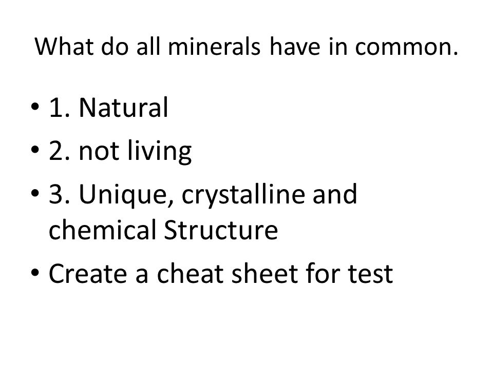 What do all minerals have in common. 1. Natural 2.
